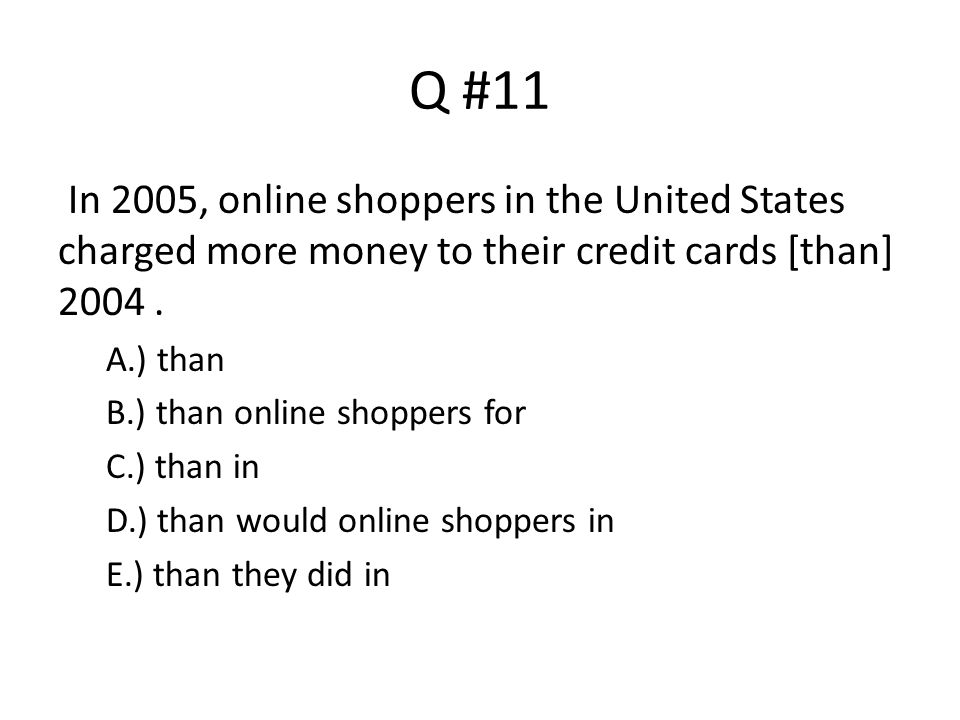Q #11 In 2005, online shoppers in the United States charged more money to their credit cards [than] 2004 .